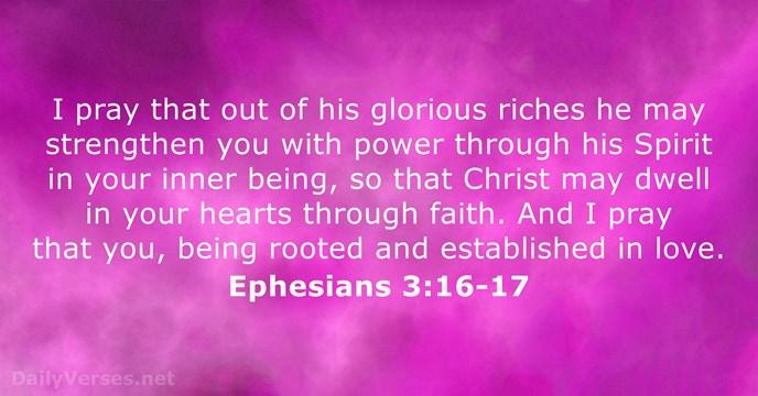 Ephesians ch 3 vs16-17